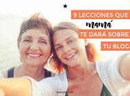 Todo lo que tu madre te puede enseñar sobre tu blog