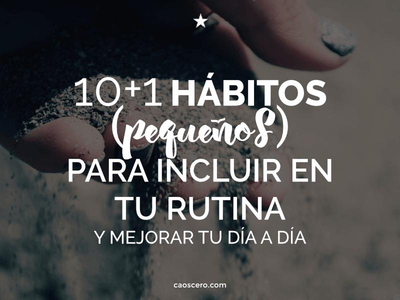 10+1 hábitos saludables que puedes incluir en tu rutina para mejorar tu día a día