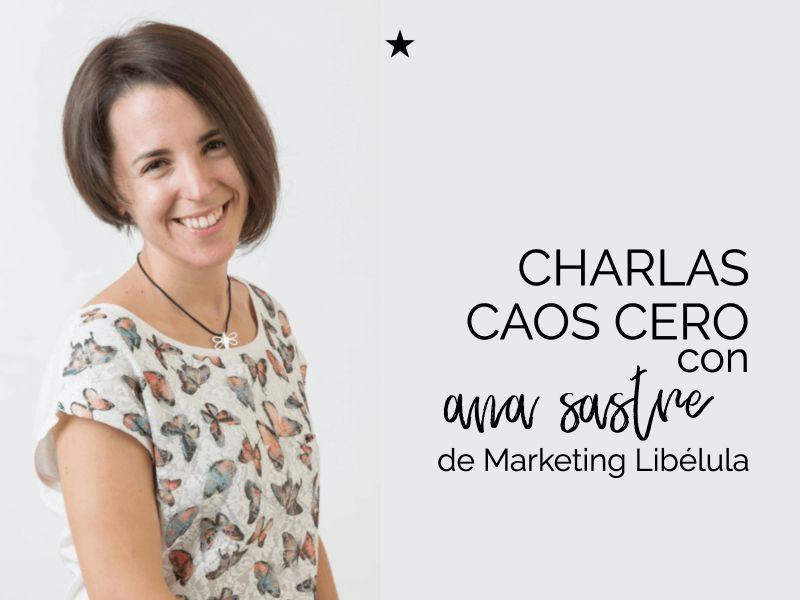 Charlas Caos Cero: el sistema de trabajo de Ana Sastre en Marketing Libélula